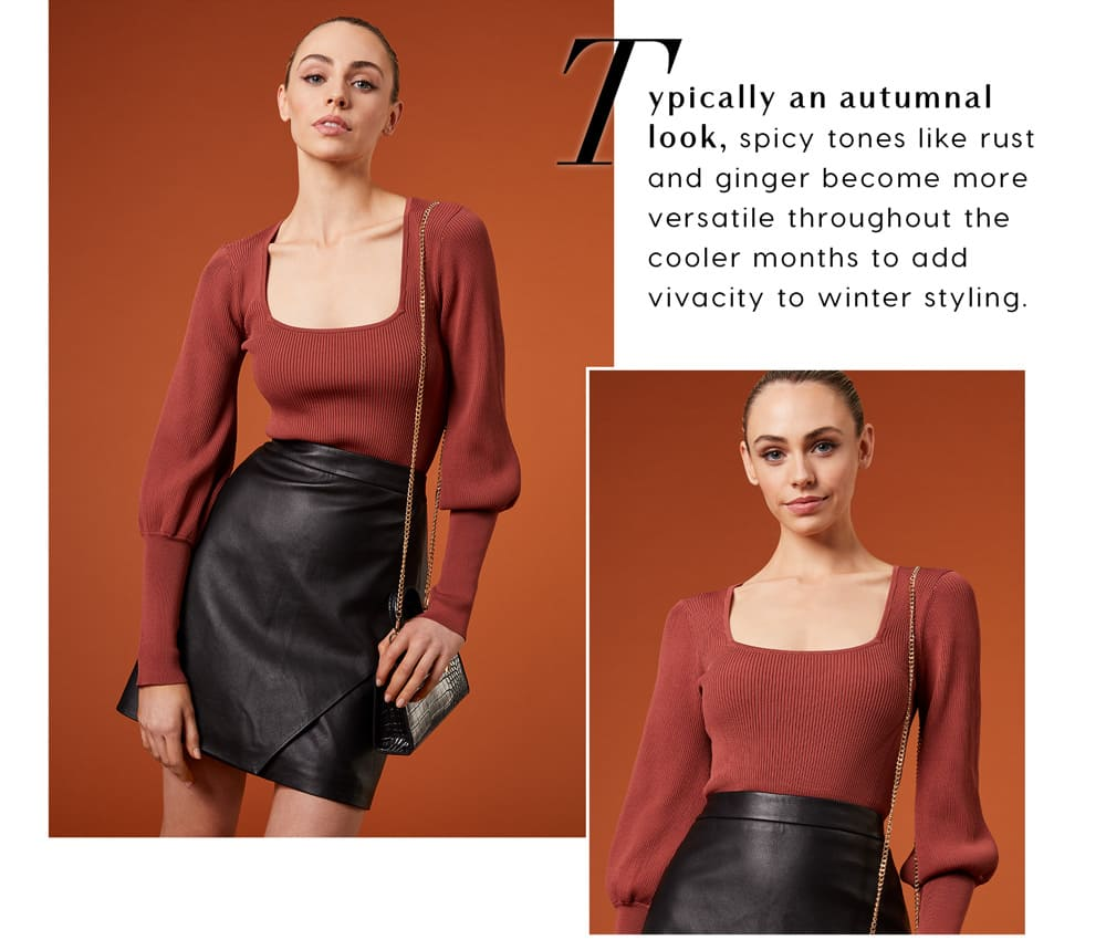 Typically an autumnal look, spicy tones like rust and ginger become more versatile throughout the cooler months to add vivacity to winter styling.